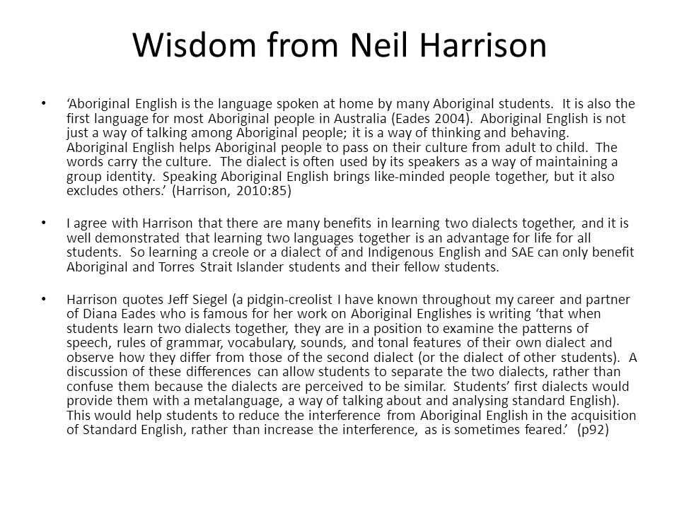 Wisdom from Neil Harrison 'Aboriginal English is the language spoken at home by many Aboriginal students.