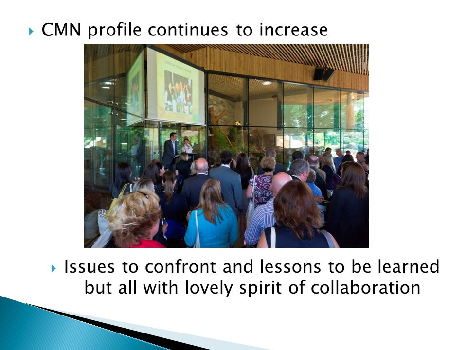  CMN profile continues to increase  Issues to confront and lessons to be learned but all with lovely spirit of collaboration