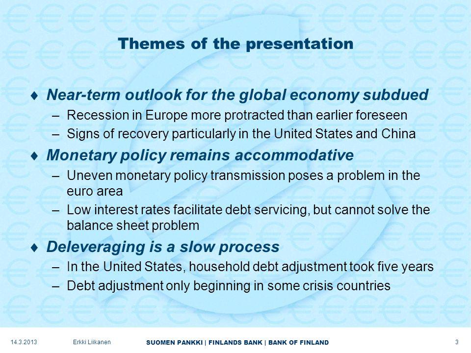 SUOMEN PANKKI   FINLANDS BANK   BANK OF FINLAND Near-term outlook for the global economy subdued 14.3.2013 4 Erkki Liikanen