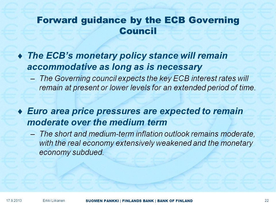 SUOMEN PANKKI | FINLANDS BANK | BANK OF FINLAND Forward guidance by the ECB Governing Council  The ECB's monetary policy stance will remain accommoda