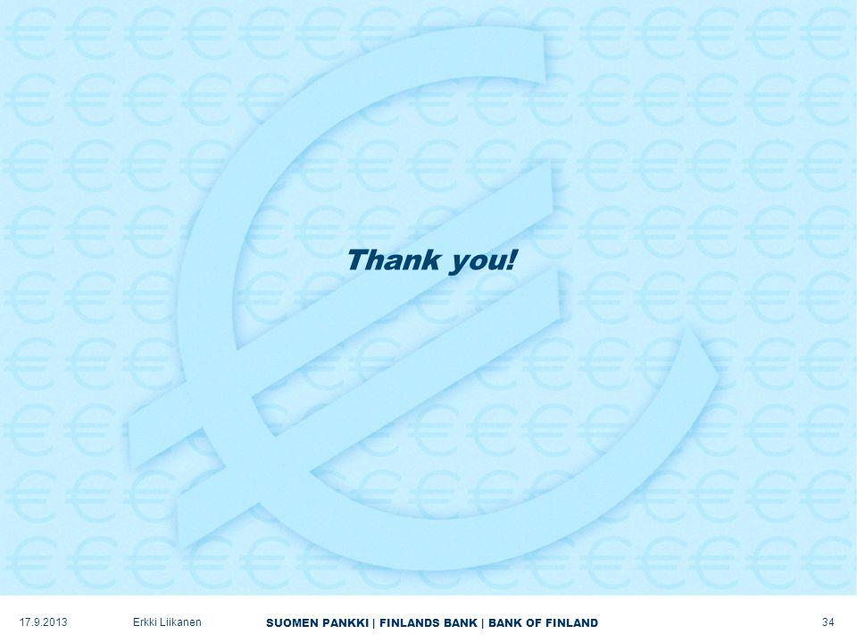 SUOMEN PANKKI | FINLANDS BANK | BANK OF FINLAND Thank you! 17.9.2013Erkki Liikanen 34