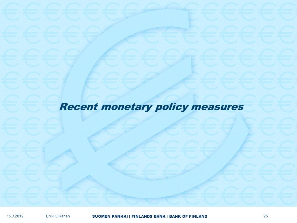 SUOMEN PANKKI | FINLANDS BANK | BANK OF FINLAND Recent monetary policy measures Erkki Liikanen25