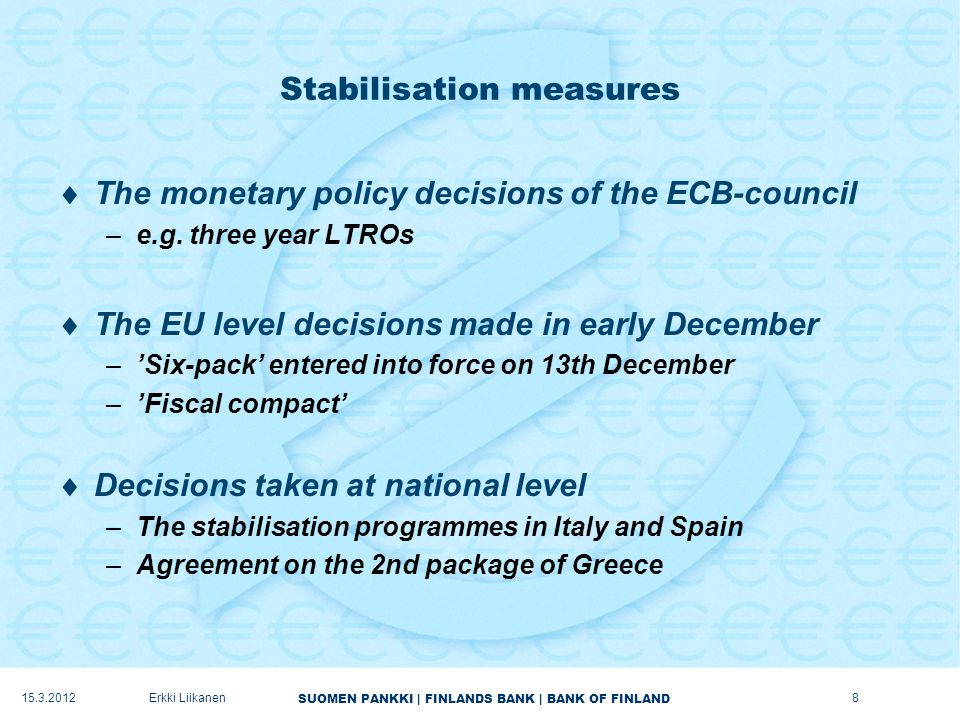 SUOMEN PANKKI | FINLANDS BANK | BANK OF FINLAND Stabilisation measures  The monetary policy decisions of the ECB-council –e.g.