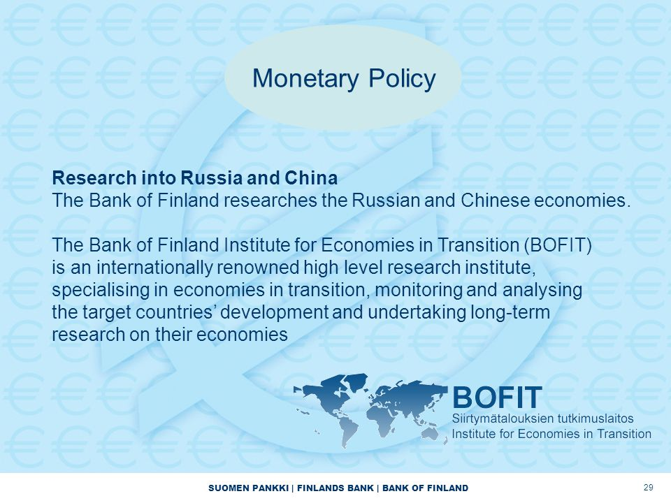 SUOMEN PANKKI | FINLANDS BANK | BANK OF FINLAND 29 Research into Russia and China The Bank of Finland researches the Russian and Chinese economies.