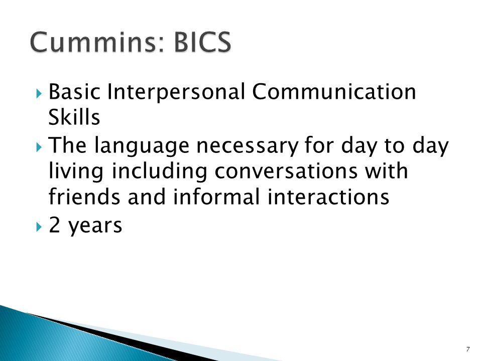  Basic Interpersonal Communication Skills  The language necessary for day to day living including conversations with friends and informal interactions  2 years 7