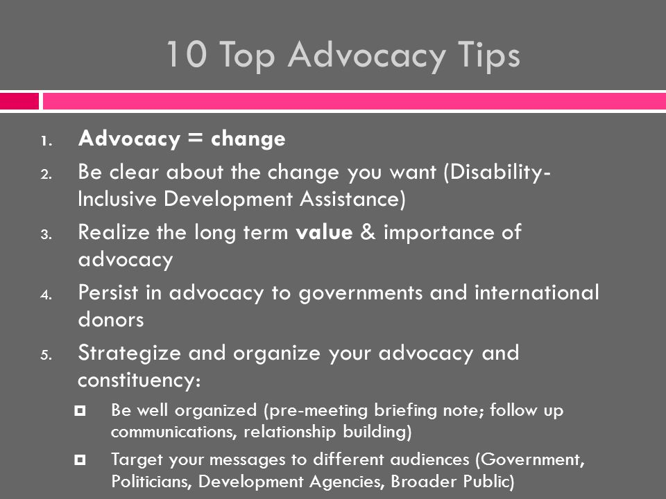 10 Top Advocacy Tips 1. Advocacy = change 2.