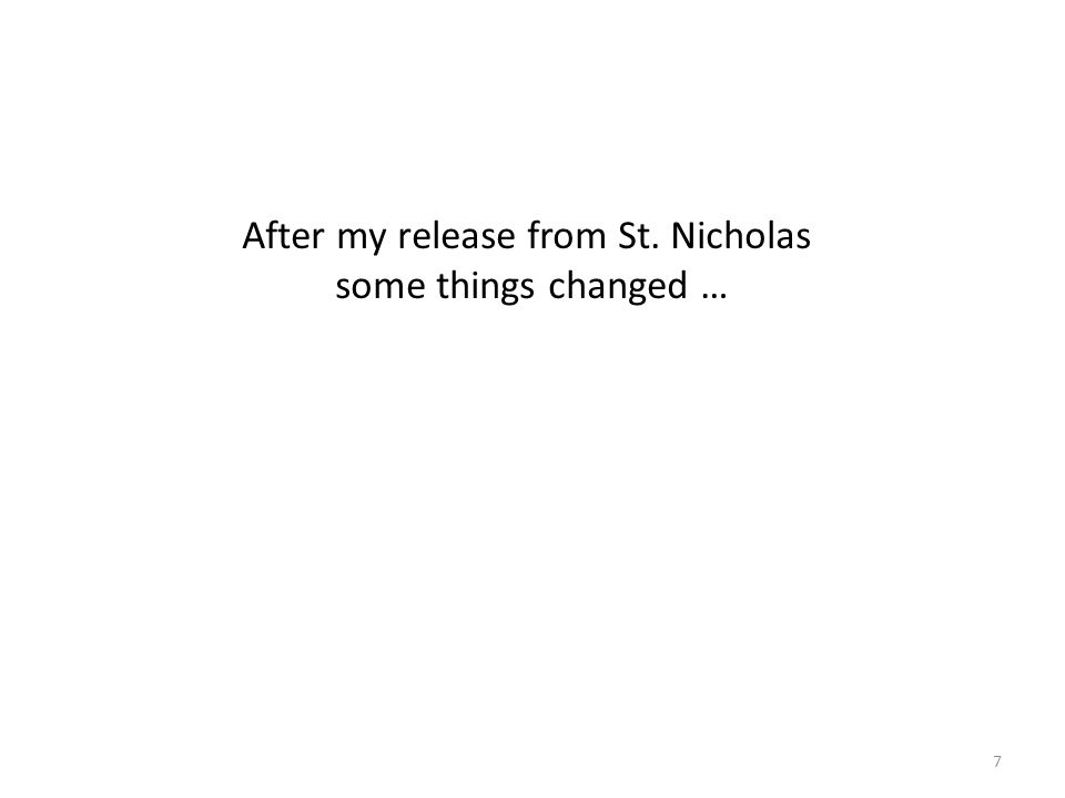 7 After my release from St. Nicholas some things changed …
