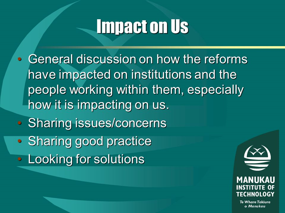 Impact on Us General discussion on how the reforms have impacted on institutions and the people working within them, especially how it is impacting on us.General discussion on how the reforms have impacted on institutions and the people working within them, especially how it is impacting on us.