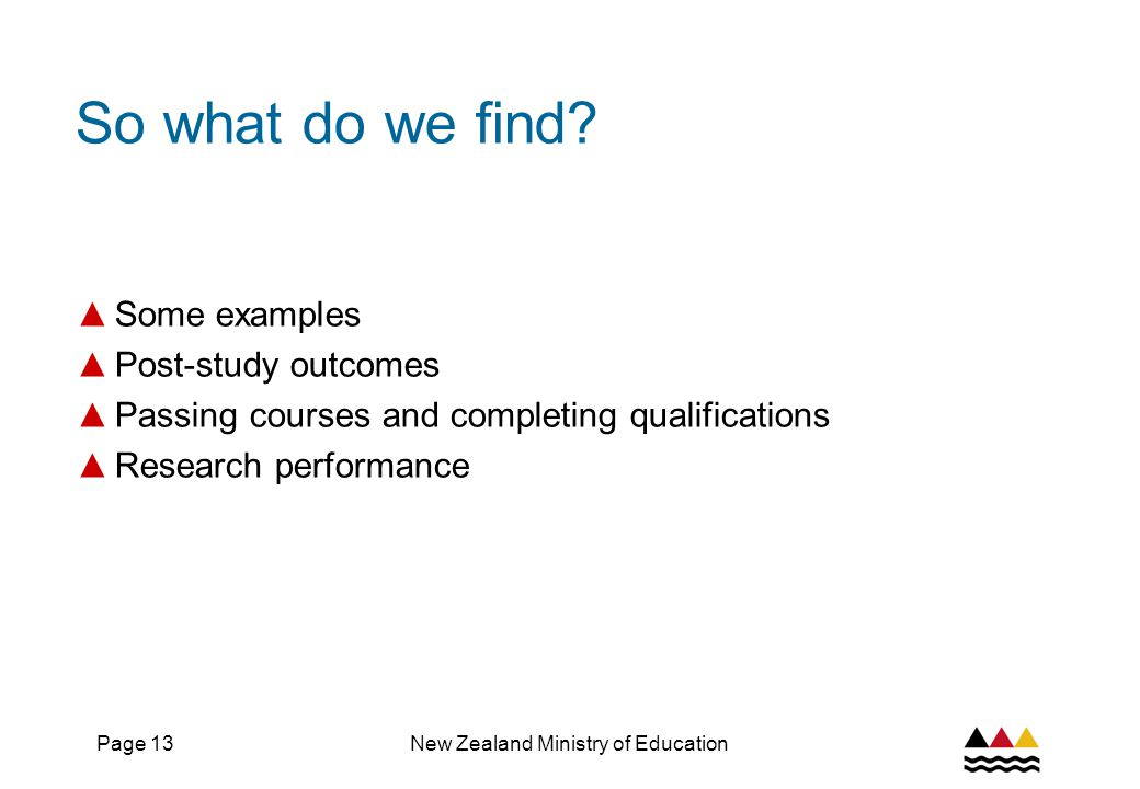 Page 13New Zealand Ministry of Education So what do we find.