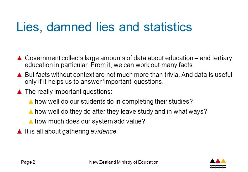 Page 3New Zealand Ministry of Education This presentation ▲ Looks at the Ministry of Education's tertiary education analytical programme ▲ Where it came from ▲ Current priorities ▲ Some examples ▲ What do you want.