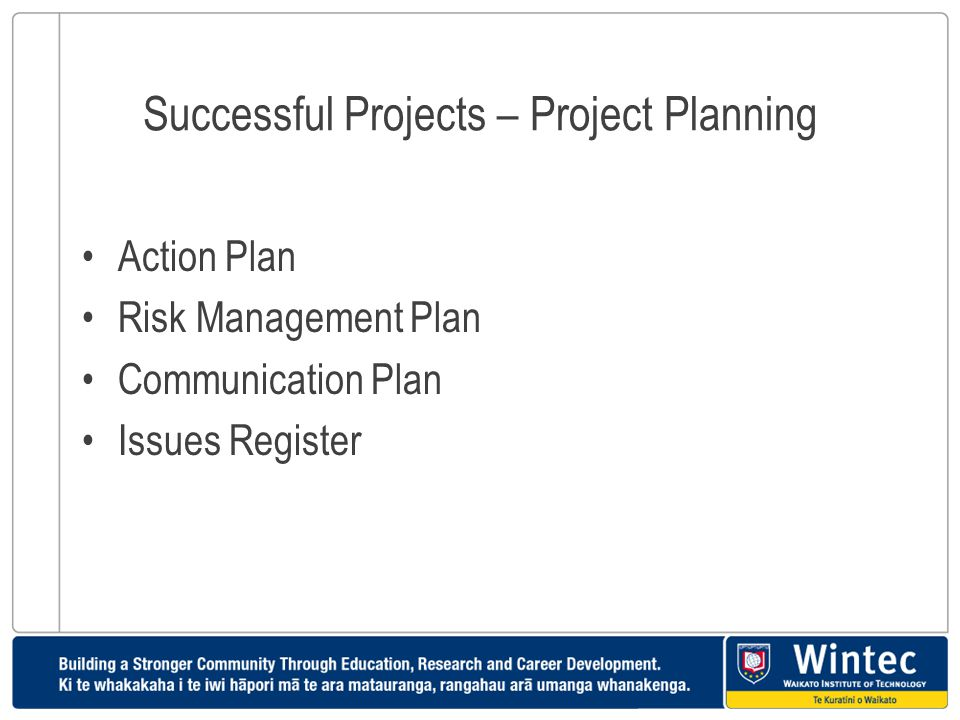 Successful Projects – Project Planning Action Plan Risk Management Plan Communication Plan Issues Register