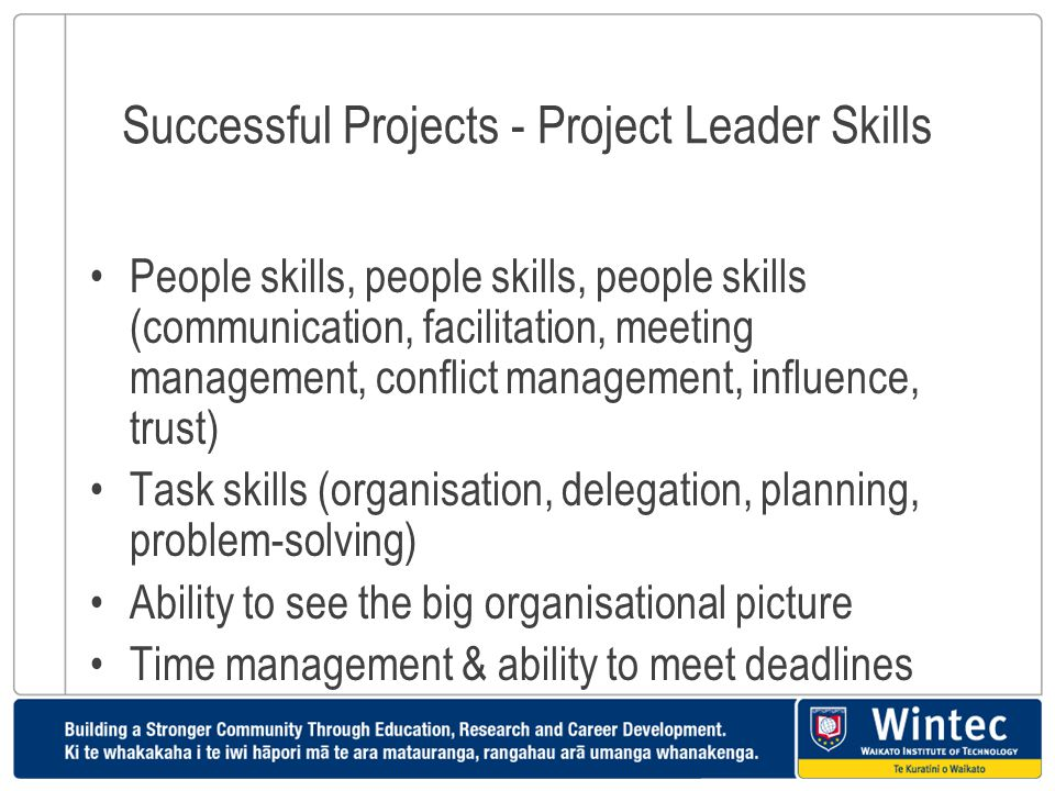 Successful Projects - Project Leader Skills People skills, people skills, people skills (communication, facilitation, meeting management, conflict man