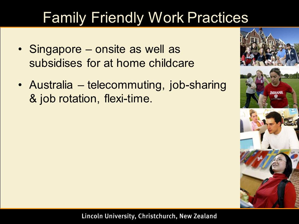 Family Friendly Work Practices Singapore – onsite as well as subsidises for at home childcare Australia – telecommuting, job-sharing & job rotation, flexi-time.