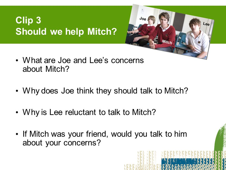 Clip 4 Helping Mitch What approach did Joe and Lee take in talking about their concerns to Mitch.