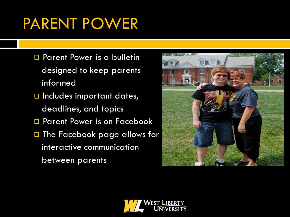 PARENT POWER  Parent Power is a bulletin designed to keep parents informed  Includes important dates, deadlines, and topics  Parent Power is on Facebook  The Facebook page allows for interactive communication between parents