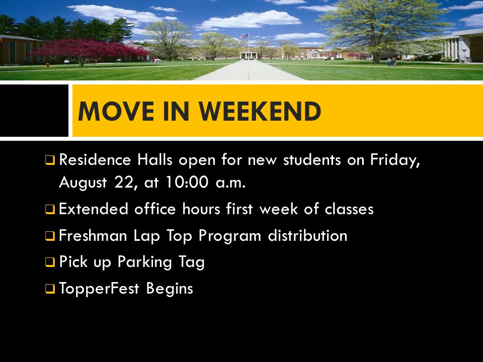  Residence Halls open for new students on Friday, August 22, at 10:00 a.m.