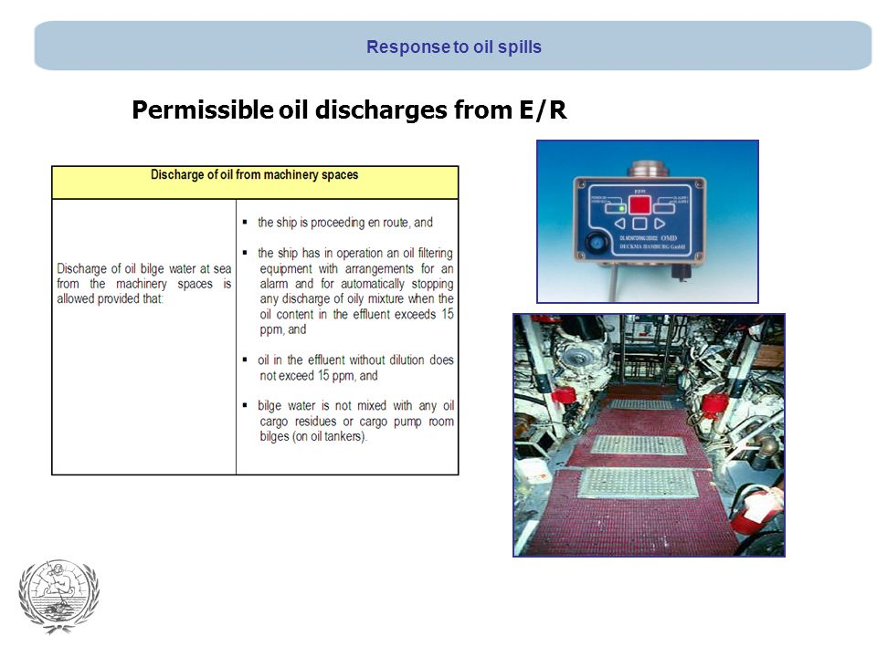Permissible oil discharges from E/R Response to oil spills