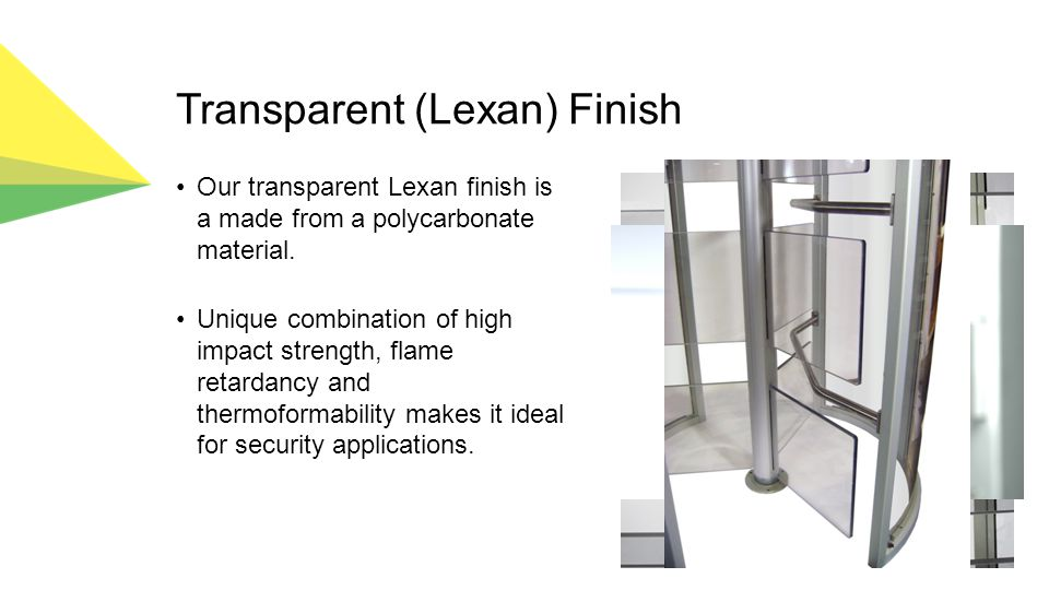 Transparent (Lexan) Finish Our transparent Lexan finish is a made from a polycarbonate material.