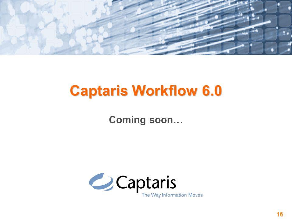 16 Captaris Workflow 6.0 Coming soon…