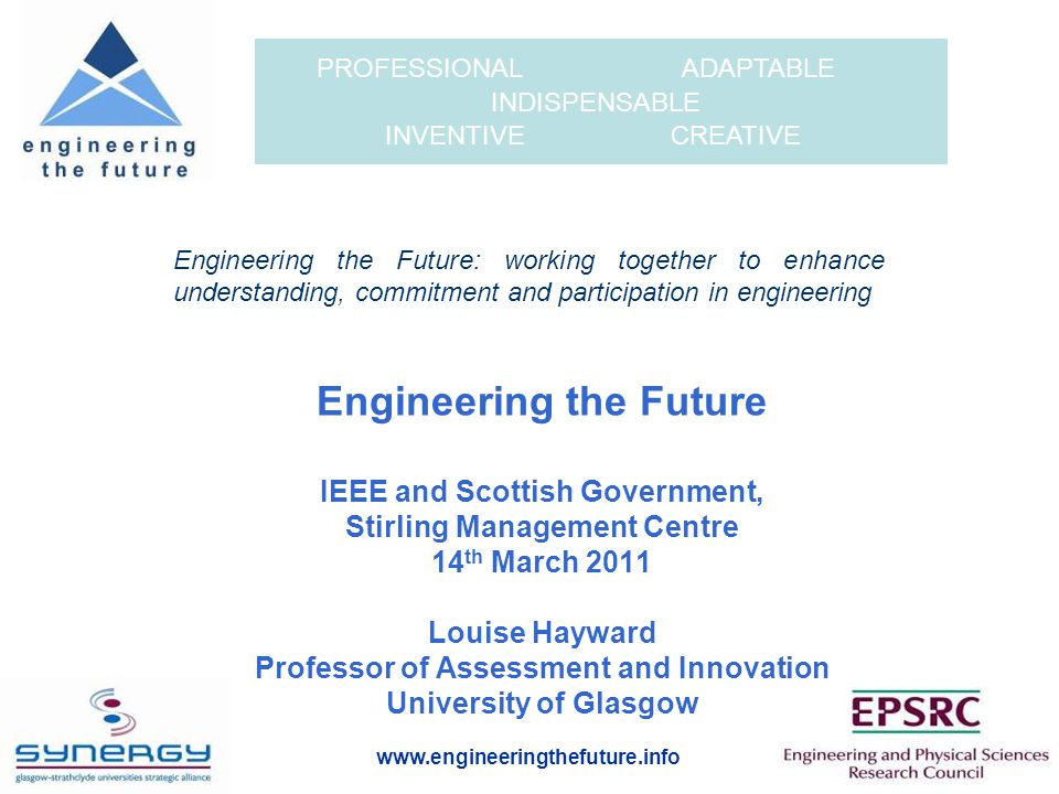 www.engineeringthefuture.info PROFESSIONAL ADAPTABLE INDISPENSABLE INVENTIVE CREATIVE Where are we now.