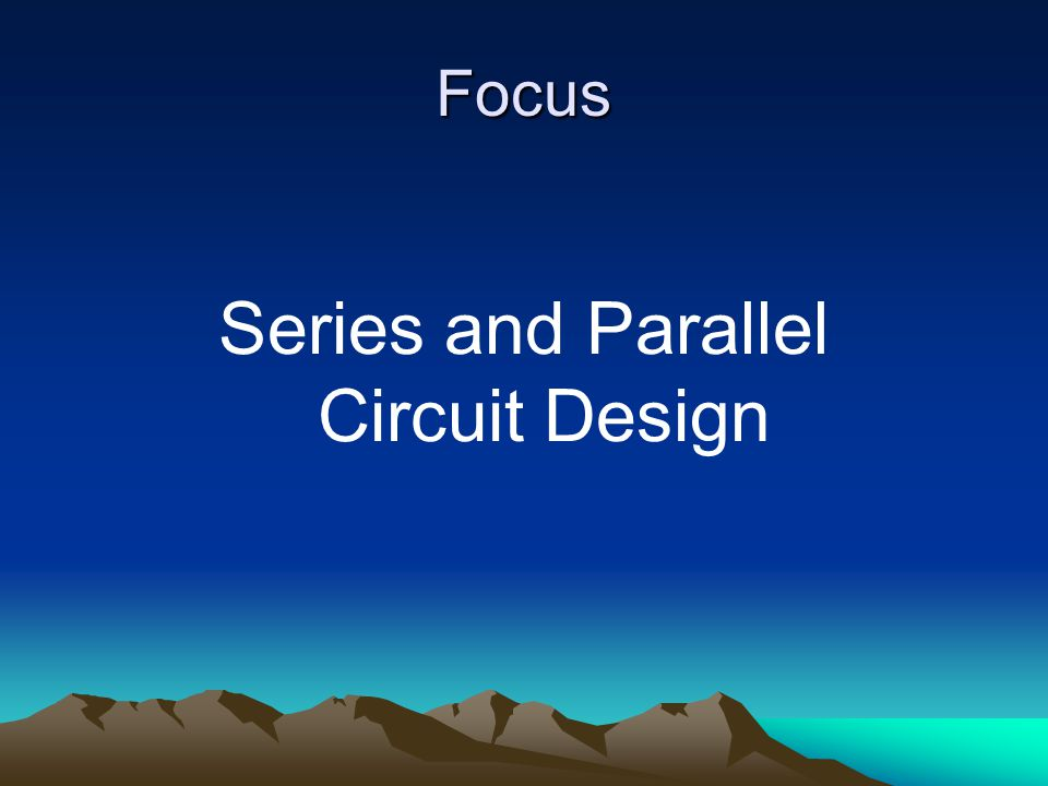 Focus Series and Parallel Circuit Design