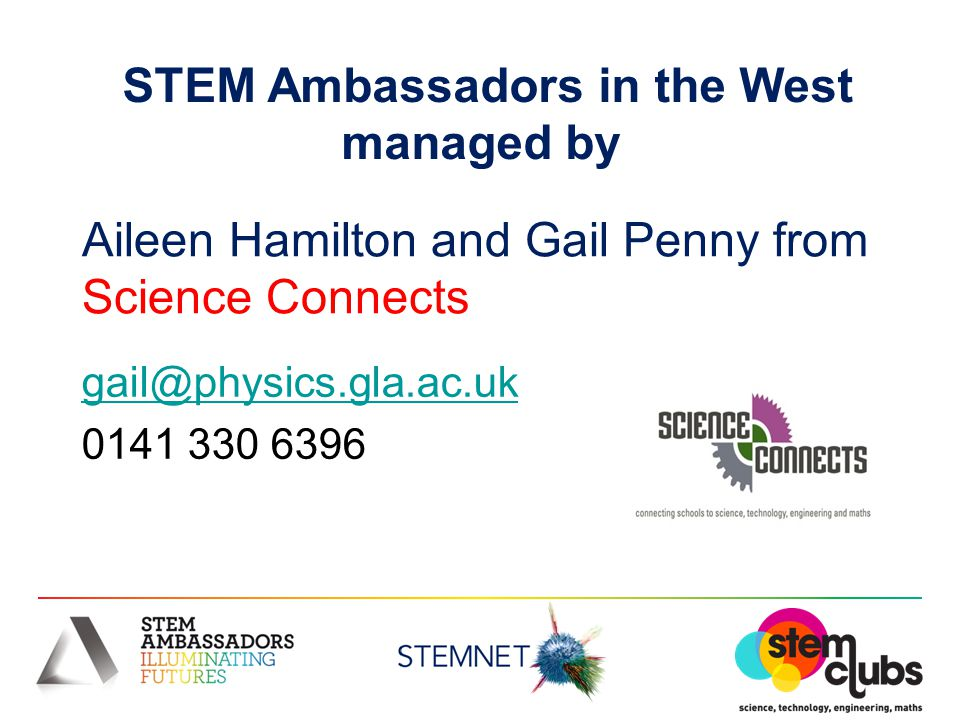 gail@physics.gla.ac.uk 0141 330 6396 Aileen Hamilton and Gail Penny from Science Connects STEM Ambassadors in the West managed by