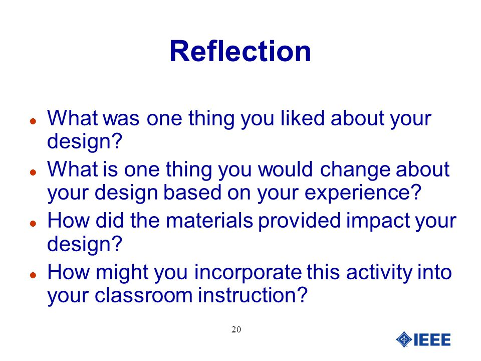 20 Reflection l What was one thing you liked about your design.