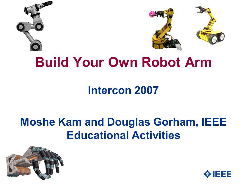 17 Build Your Own Robot Arm Intercon 2007 Moshe Kam and Douglas Gorham, IEEE Educational Activities