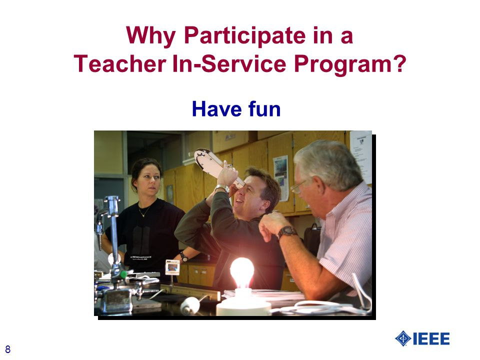8 Have fun Why Participate in a Teacher In-Service Program
