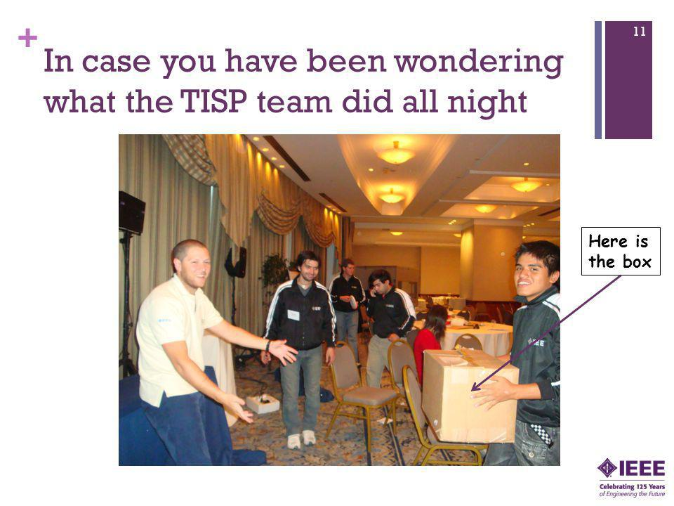 + In case you have been wondering what the TISP team did all night 11 Here is the box
