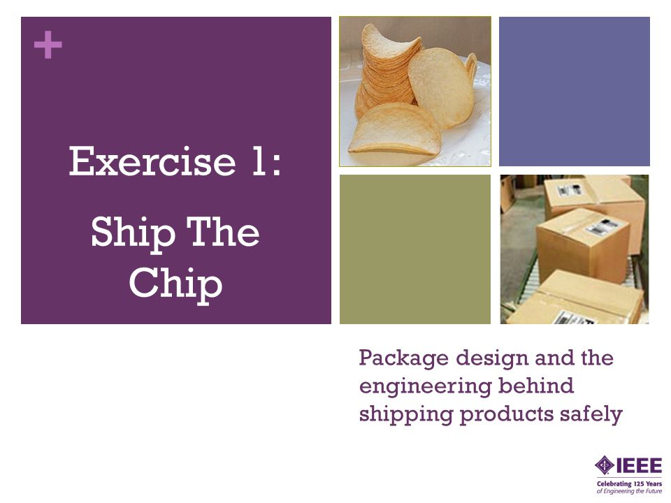 + Package design and the engineering behind shipping products safely Exercise 1: Ship The Chip