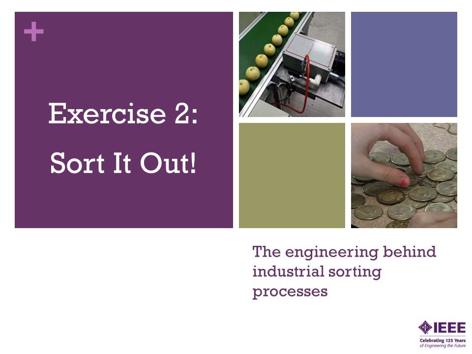 + The engineering behind industrial sorting processes Exercise 2: Sort It Out!