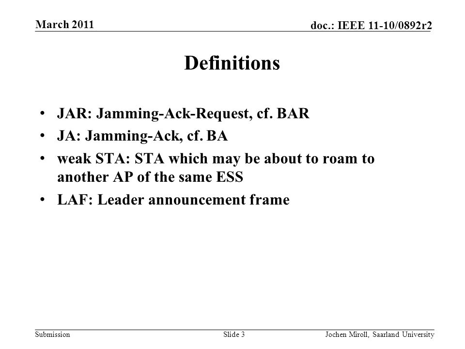 Submission doc.: IEEE 11-10/0892r2March 2011 Jochen Miroll, Saarland UniversitySlide 4 Answers to Q&A, revisited (1) Should the JAR be self-contained or incorporated into each/some data frame(s) (e.g.