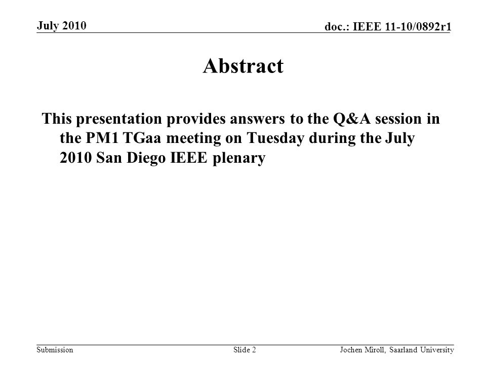 Submission doc.: IEEE 11-10/0892r1 July 2010 Jochen Miroll, Saarland UniversitySlide 2 Abstract This presentation provides answers to the Q&A session in the PM1 TGaa meeting on Tuesday during the July 2010 San Diego IEEE plenary