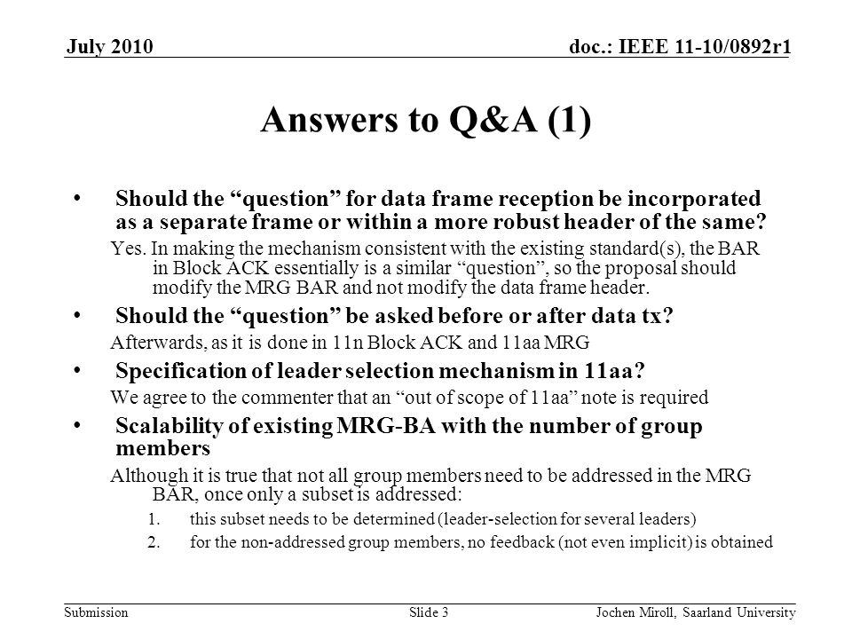 Submission doc.: IEEE 11-10/0892r1July 2010 Jochen Miroll, Saarland UniversitySlide 3 Answers to Q&A (1) Should the question for data frame reception be incorporated as a separate frame or within a more robust header of the same.