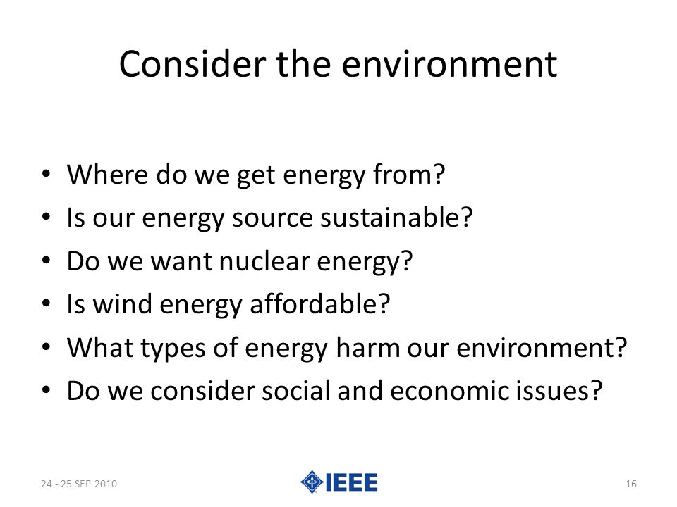 Consider the environment Where do we get energy from.