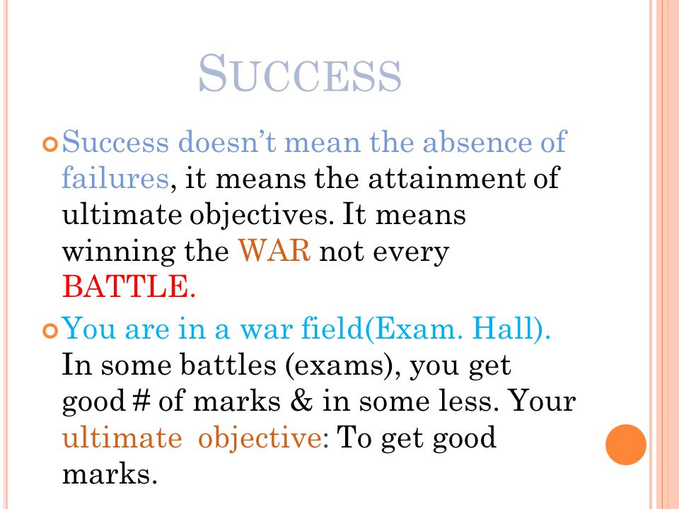 S UCCESS Success doesn't mean the absence of failures, it means the attainment of ultimate objectives.
