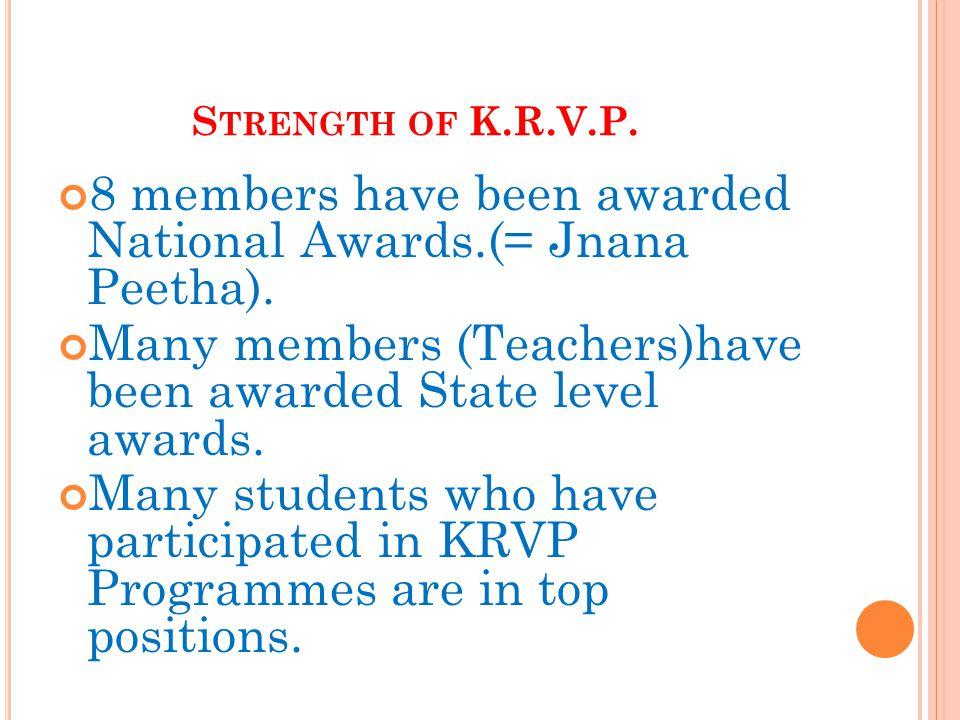 S TRENGTH OF K.R.V.P.8 members have been awarded National Awards.(= Jnana Peetha).
