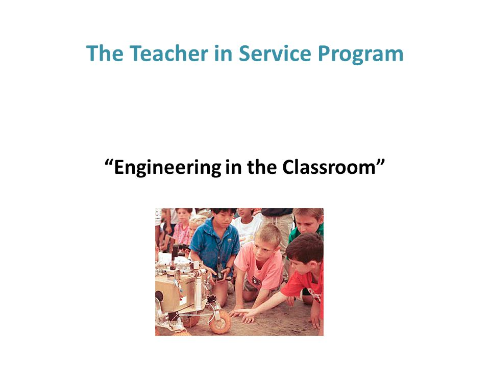The Teacher in Service Program Engineering in the Classroom