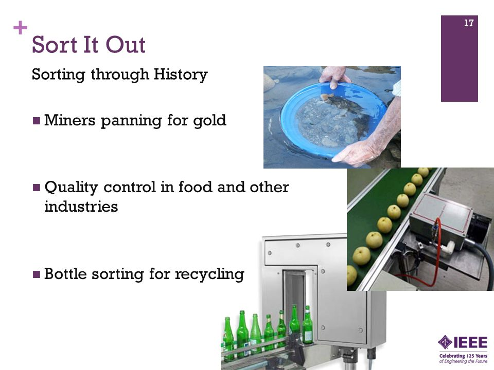 + Sort It Out Sorting through History Miners panning for gold Quality control in food and other industries Bottle sorting for recycling 17
