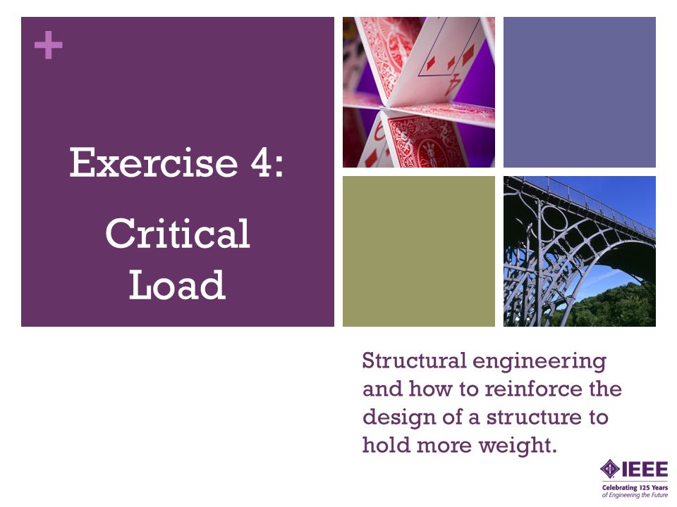 + Structural engineering and how to reinforce the design of a structure to hold more weight. Exercise 4: Critical Load