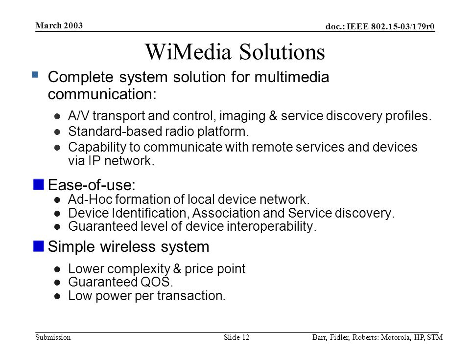 doc.: IEEE 802.15-03/179r0 Submission March 2003 Barr, Fidler, Roberts: Motorola, HP, STMSlide 12 WiMedia Solutions  Complete system solution for mul