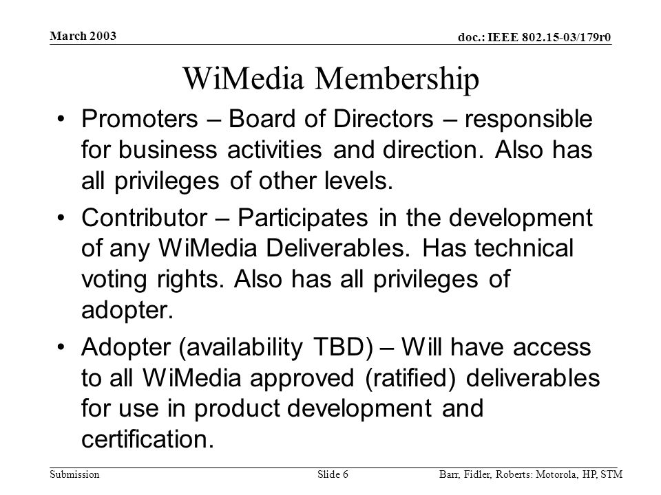 doc.: IEEE 802.15-03/179r0 Submission March 2003 Barr, Fidler, Roberts: Motorola, HP, STMSlide 6 WiMedia Membership Promoters – Board of Directors – r