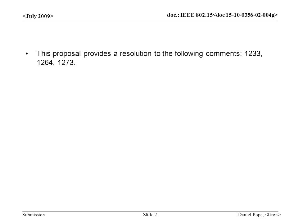 doc.: IEEE Submission Daniel Popa, Slide 2 This proposal provides a resolution to the following comments: 1233, 1264, 1273.
