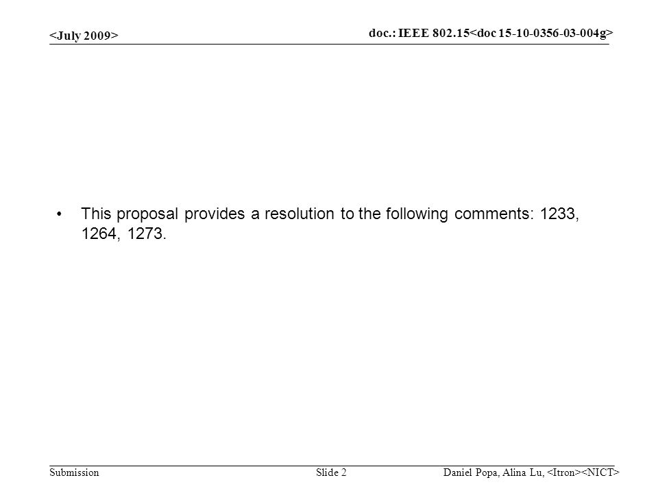 doc.: IEEE 802.15- Submission Daniel Popa, Alina Lu, Slide 2 This proposal provides a resolution to the following comments: 1233, 1264, 1273.