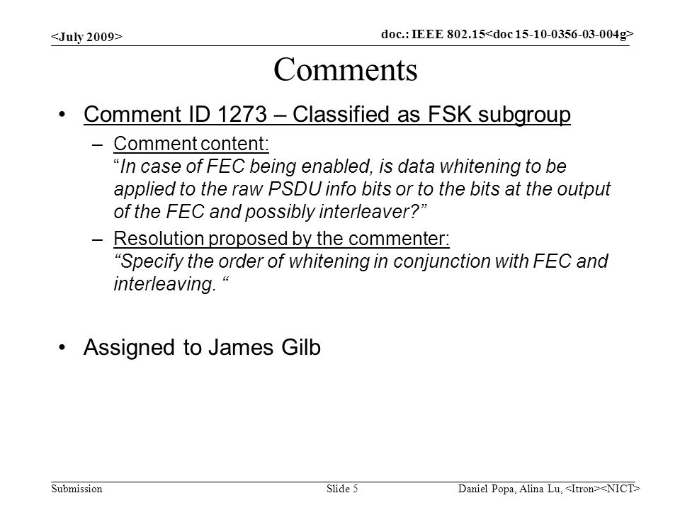 "doc.: IEEE 802.15- Submission Comments Comment ID 1273 – Classified as FSK subgroup –Comment content: ""In case of FEC being enabled, is data whitening"