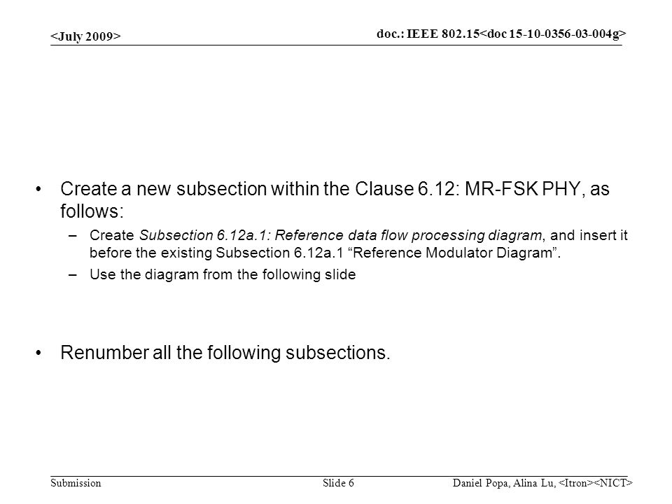 doc.: IEEE 802.15- Submission Slide 6 Create a new subsection within the Clause 6.12: MR-FSK PHY, as follows: –Create Subsection 6.12a.1: Reference da
