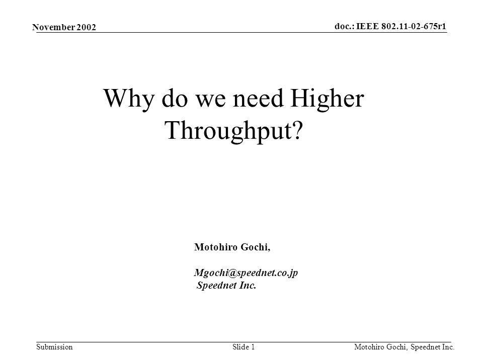 doc.: IEEE 802.11-02-675r1 Submission November 2002 Motohiro Gochi, Speednet Inc.Slide 1 Why do we need Higher Throughput.