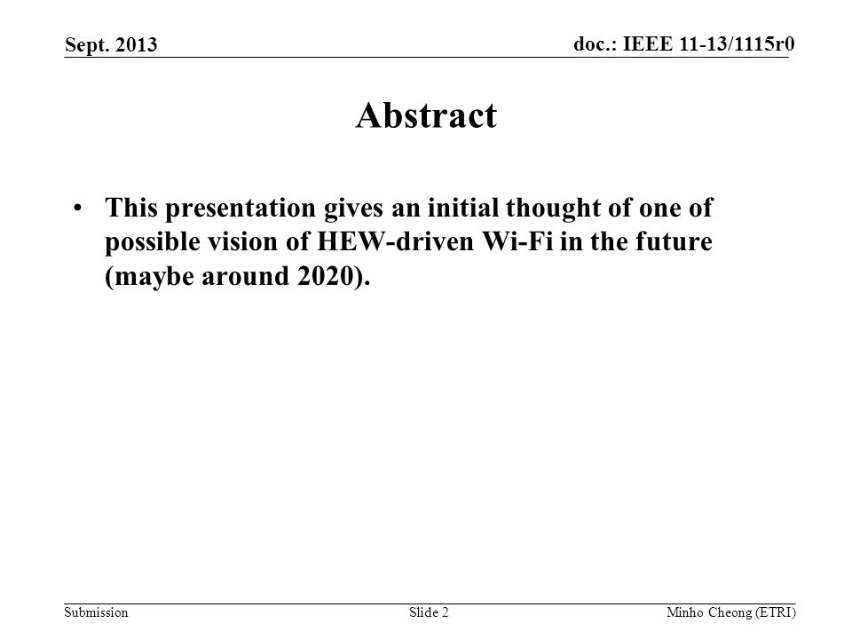 doc.: IEEE 11-13/1115r0 Submission Abstract This presentation gives an initial thought of one of possible vision of HEW-driven Wi-Fi in the future (maybe around 2020).