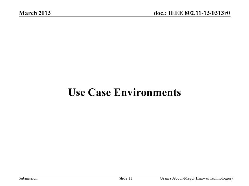 doc.: IEEE 802.11-13/0313r0 Submission March 2013 Osama Aboul-Magd (Huawei Technologies)Slide 11 Use Case Environments